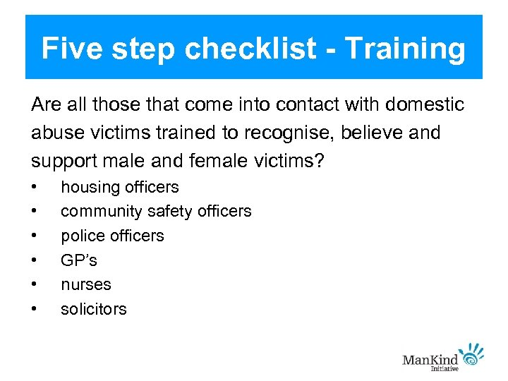 Five step checklist - Training Are all those that come into contact with domestic