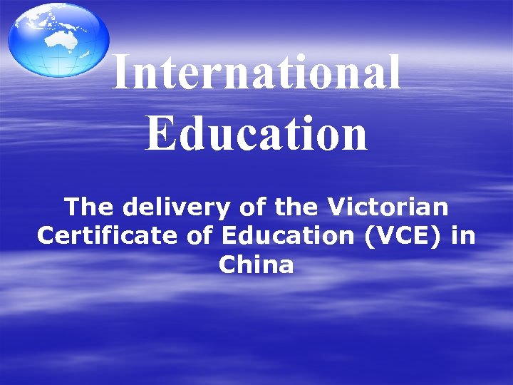 International Education The delivery of the Victorian Certificate of Education (VCE) in China