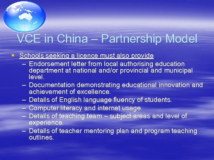 VCE in China – Partnership Model § Schools seeking a licence must also provide: