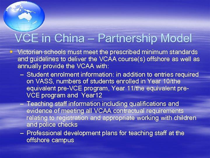 VCE in China – Partnership Model § Victorian schools must meet the prescribed minimum