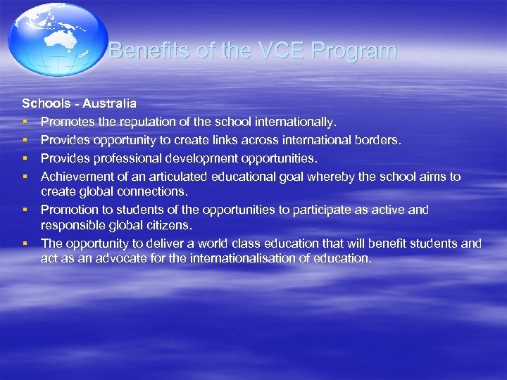 Benefits of the VCE Program Schools - Australia § Promotes the reputation of the