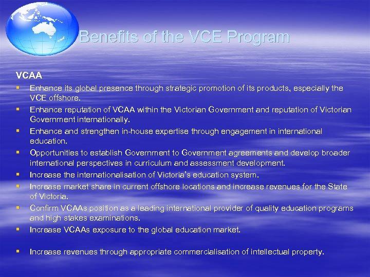 Benefits of the VCE Program VCAA § § Enhance its global presence through strategic