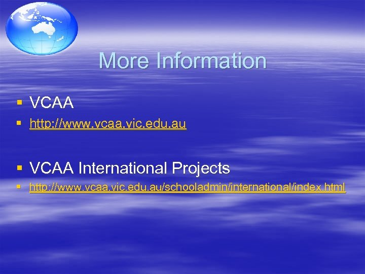 More Information § VCAA § http: //www. vcaa. vic. edu. au § VCAA International