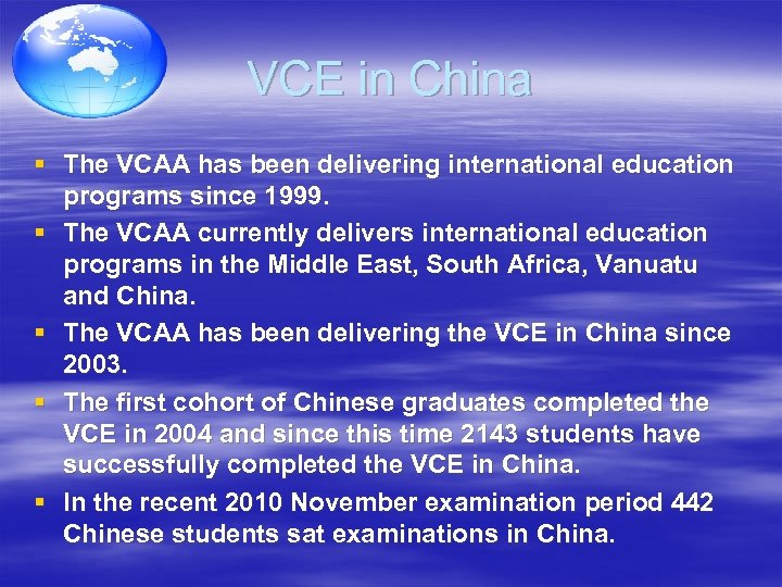 VCE in China § The VCAA has been delivering international education programs since 1999.