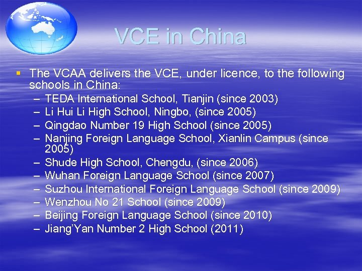 VCE in China § The VCAA delivers the VCE, under licence, to the following