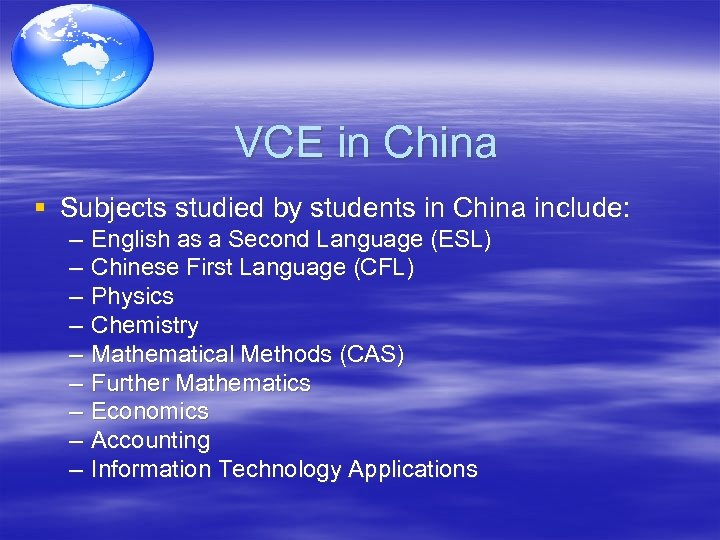 VCE in China § Subjects studied by students in China include: – – –