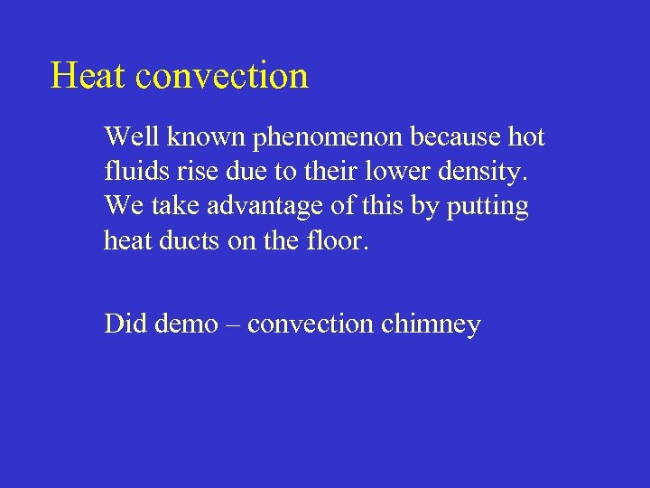 Heat convection Well known phenomenon because hot fluids rise due to their lower density.