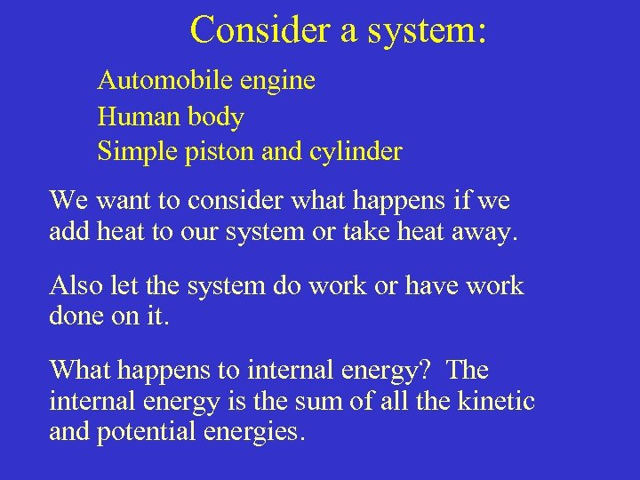 Consider a system: Automobile engine Human body Simple piston and cylinder We want