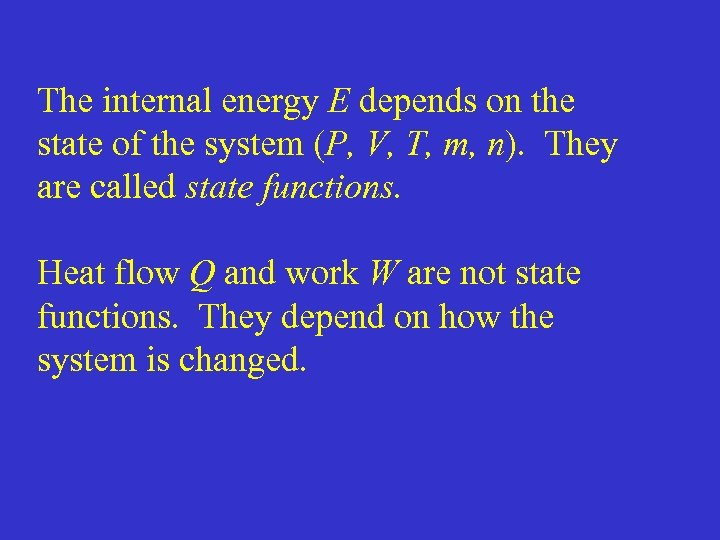 The internal energy E depends on the state of the system (P, V, T,