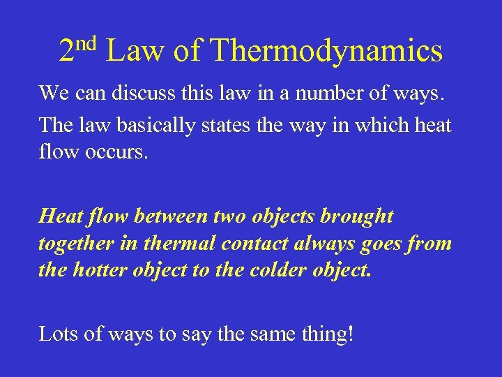 2 nd Law of Thermodynamics We can discuss this law in a number of
