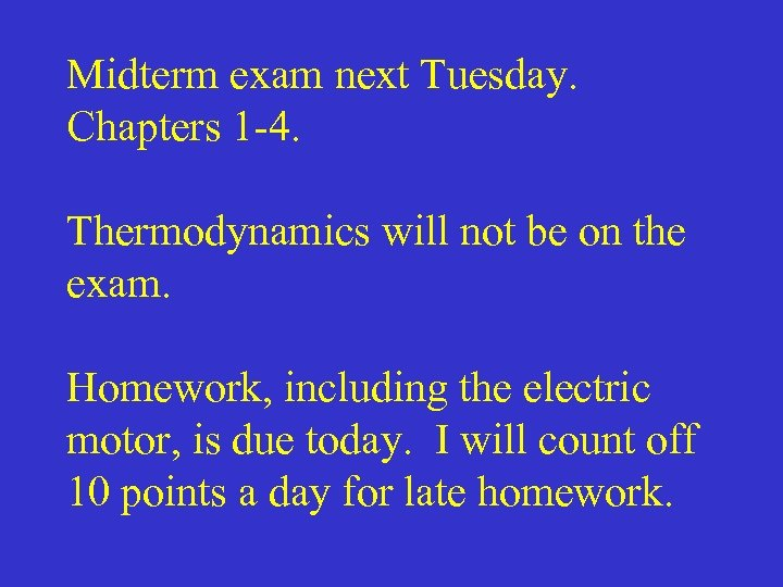 Midterm exam next Tuesday. Chapters 1 -4. Thermodynamics will not be on the exam.