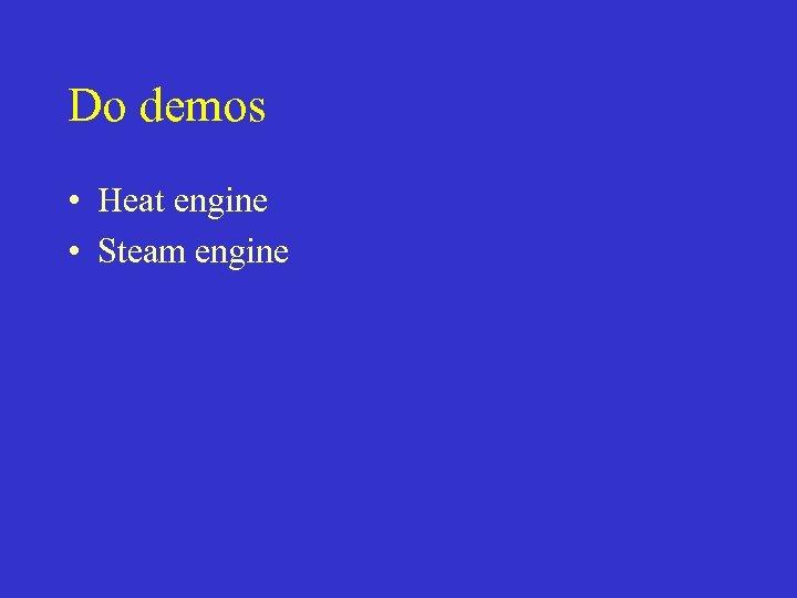 Do demos • Heat engine • Steam engine
