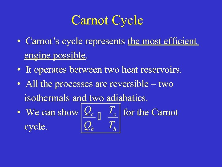 Carnot Cycle • Carnot's cycle represents the most efficient engine possible. • It operates