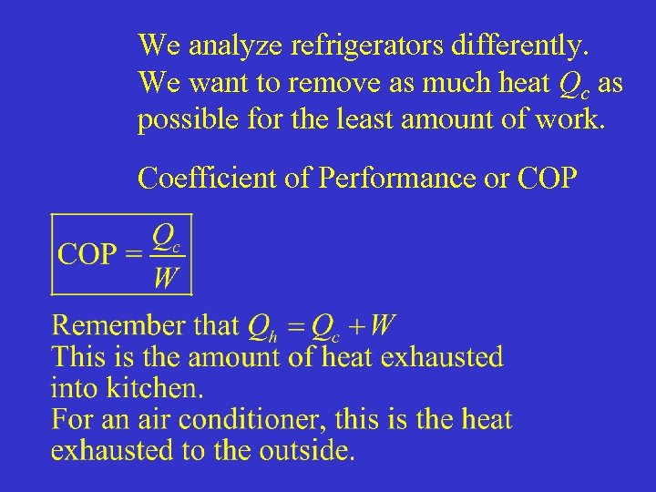 We analyze refrigerators differently. We want to remove as much heat Qc as possible