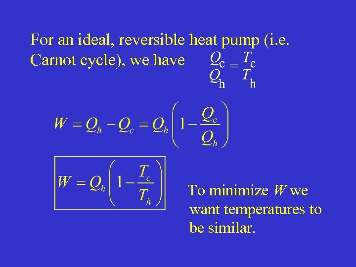 For an ideal, reversible heat pump (i. e. Carnot cycle), we have To minimize