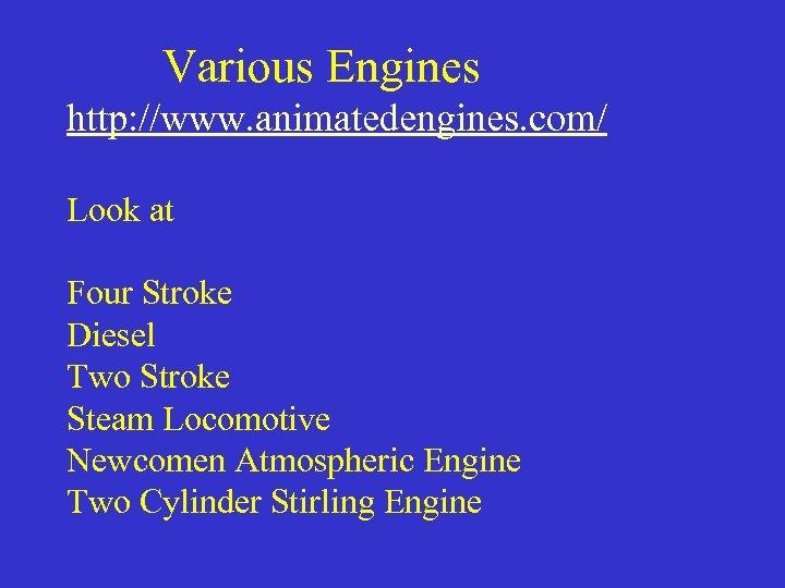 Various Engines http: //www. animatedengines. com/ Look at Four Stroke Diesel Two Stroke
