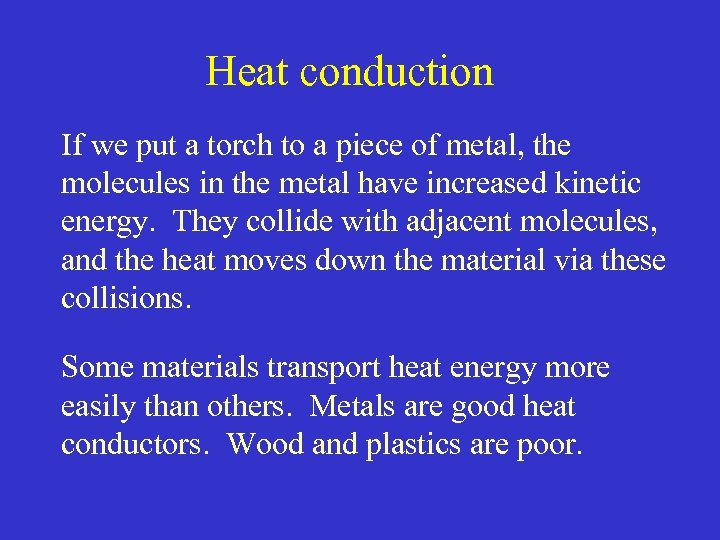 Heat conduction If we put a torch to a piece of metal, the molecules