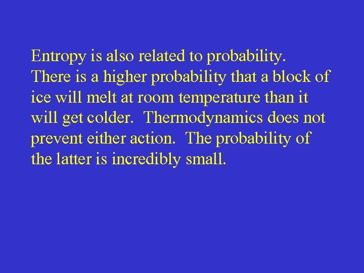 Entropy is also related to probability. There is a higher probability that a block