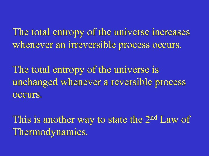 The total entropy of the universe increases whenever an irreversible process occurs. The total