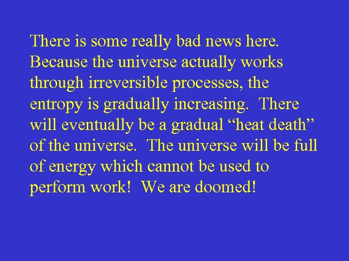 There is some really bad news here. Because the universe actually works through irreversible