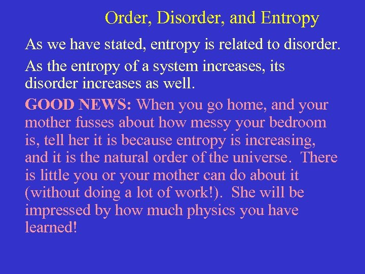 Order, Disorder, and Entropy As we have stated, entropy is related to disorder.