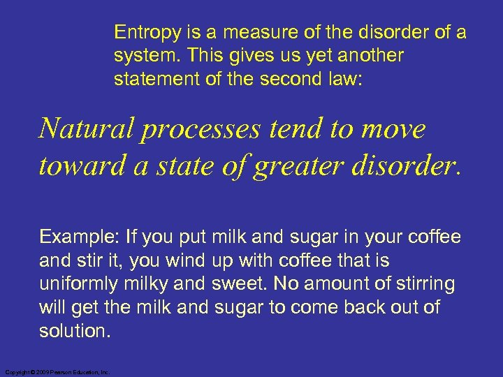 Entropy is a measure of the disorder of a system. This gives us yet
