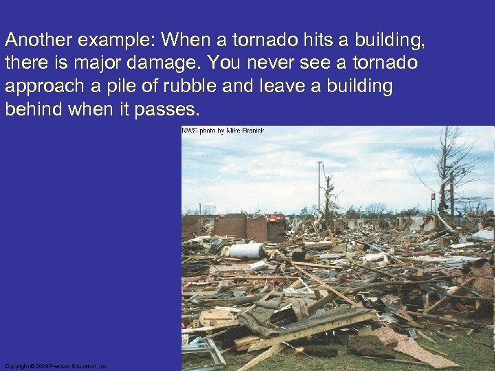 Another example: When a tornado hits a building, there is major damage. You never