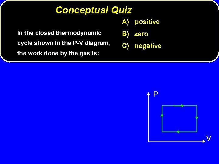 Conceptual Quiz A) positive In the closed thermodynamic B) zero cycle shown in the