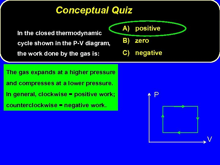 Conceptual Quiz In the closed thermodynamic A) positive cycle shown in the P-V diagram,