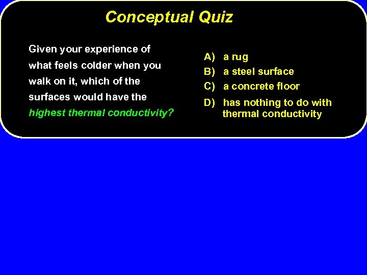 Conceptual Quiz Given your experience of what feels colder when you walk on it,