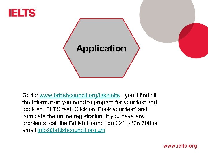 Application Go to: www. britishcouncil. org/takeielts - you'll find all the information you need