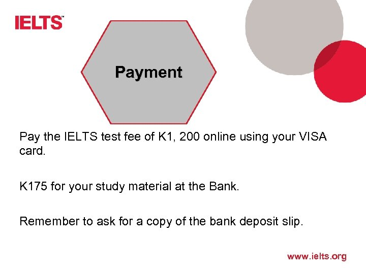 Payment Pay the IELTS test fee of K 1, 200 online using your VISA