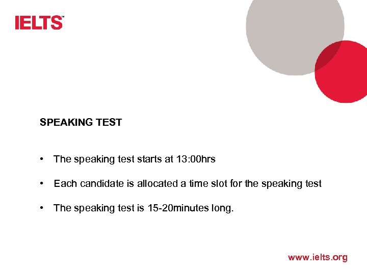 SPEAKING TEST • The speaking test starts at 13: 00 hrs • Each candidate