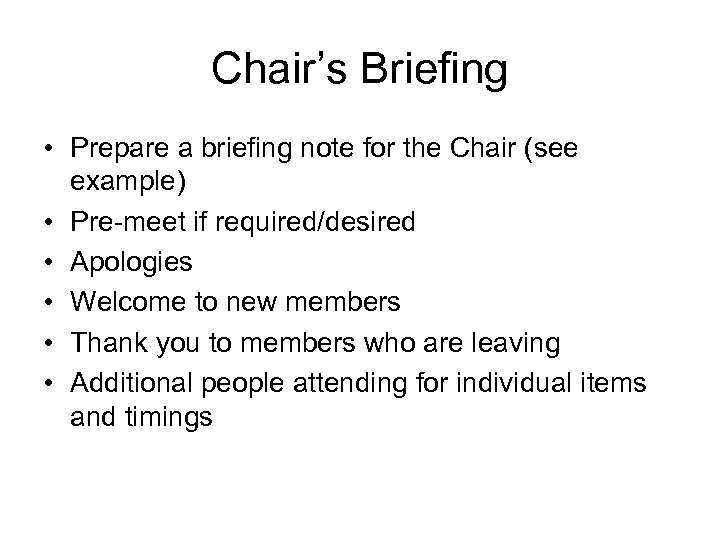Chair's Briefing • Prepare a briefing note for the Chair (see example) • Pre-meet