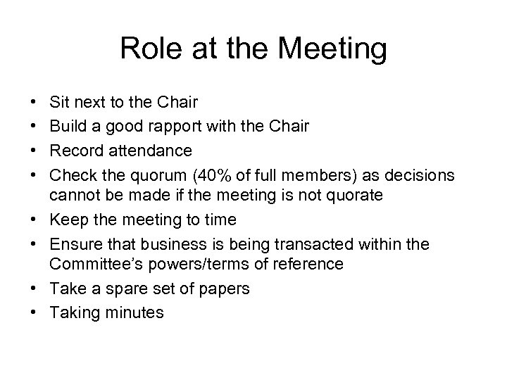 Role at the Meeting • • Sit next to the Chair Build a good