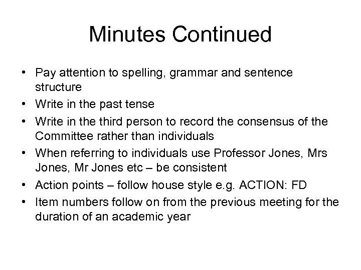 Minutes Continued • Pay attention to spelling, grammar and sentence structure • Write in