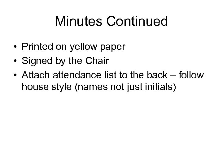 Minutes Continued • Printed on yellow paper • Signed by the Chair • Attach