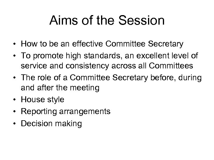 Aims of the Session • How to be an effective Committee Secretary • To