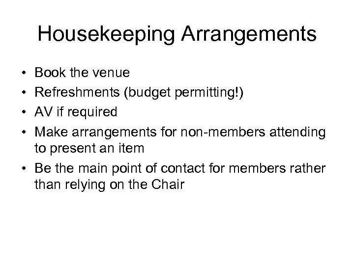Housekeeping Arrangements • • Book the venue Refreshments (budget permitting!) AV if required Make