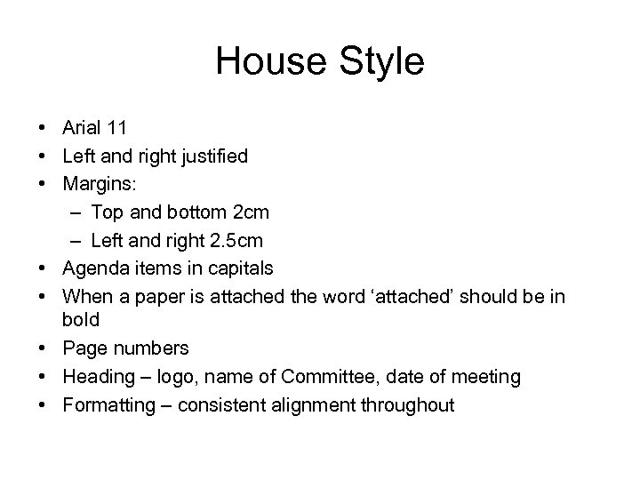 House Style • Arial 11 • Left and right justified • Margins: – Top