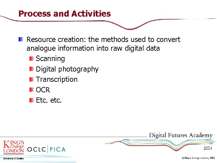 Process and Activities Resource creation: the methods used to convert analogue information into raw
