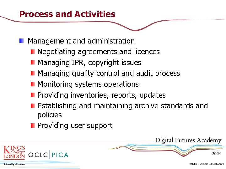 Process and Activities Management and administration Negotiating agreements and licences Managing IPR, copyright issues