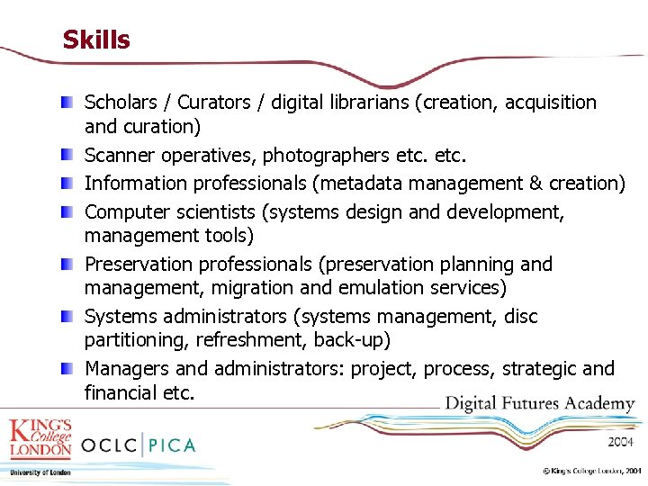 Skills Scholars / Curators / digital librarians (creation, acquisition and curation) Scanner operatives, photographers
