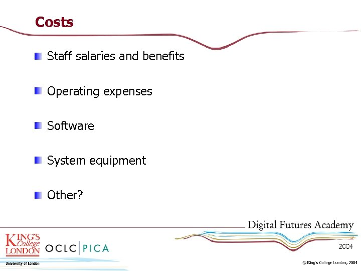 Costs Staff salaries and benefits Operating expenses Software System equipment Other?