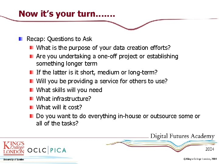 Now it's your turn……. Recap: Questions to Ask What is the purpose of your