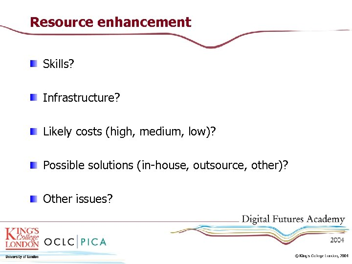 Resource enhancement Skills? Infrastructure? Likely costs (high, medium, low)? Possible solutions (in-house, outsource, other)?