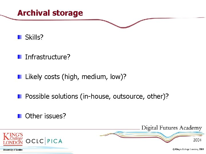 Archival storage Skills? Infrastructure? Likely costs (high, medium, low)? Possible solutions (in-house, outsource, other)?
