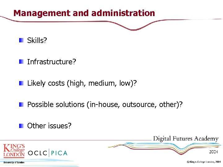 Management and administration Skills? Infrastructure? Likely costs (high, medium, low)? Possible solutions (in-house, outsource,