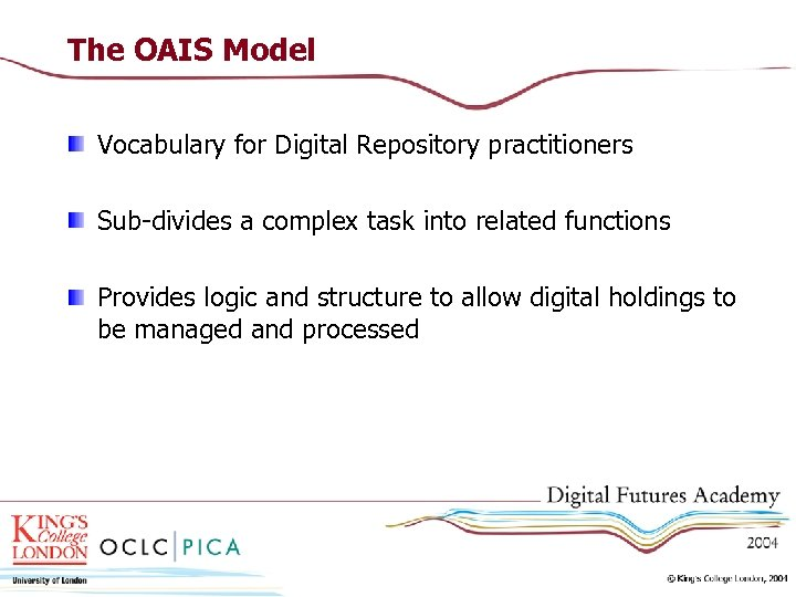 The OAIS Model Vocabulary for Digital Repository practitioners Sub-divides a complex task into related