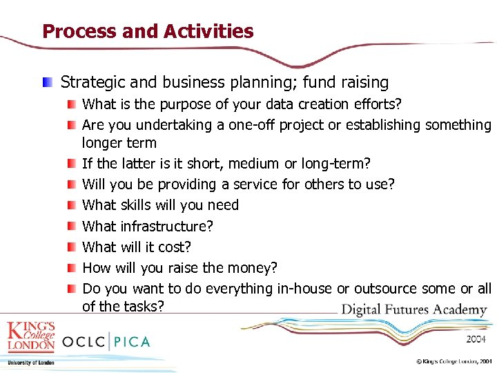 Process and Activities Strategic and business planning; fund raising What is the purpose of